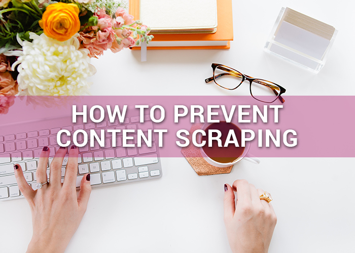 how to prevent content scraping for bloggers