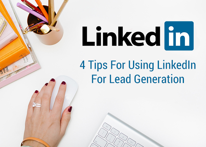 4 tips for using linkedin for lead generation