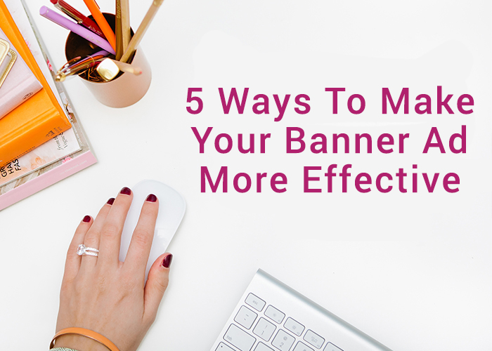 5 ways to make your banner ad more effective