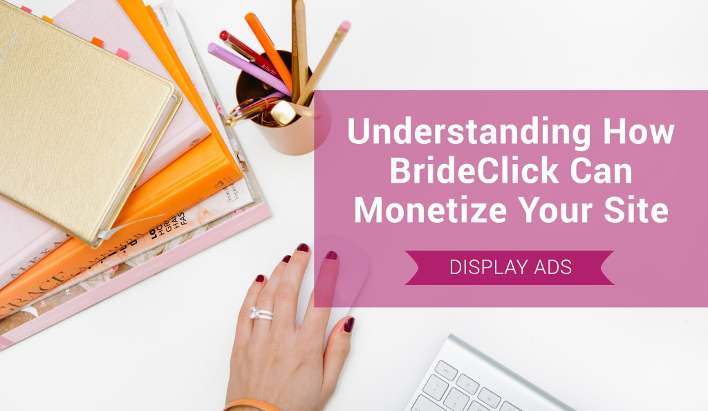 how to monetize your site with brideclick display ads