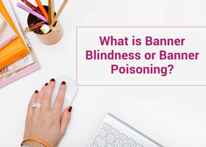 what is banner blindness or banner poisoning